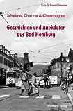Geschichten und Anekdoten aus Bad Homburg: Schelme, Charme & Champagner - Eva Schweiblmeier