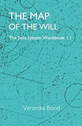 The Map of the Will: The Solo System Workbook 1.1: Volume 1 (The Solo System Workbooks 1)