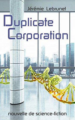 Duplicate Corporation: nouvelle de science-fiction par Jérémie Lebrunet