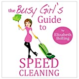 The Busy Girl's Guide to Speed Cleaning and Home Organization: Clean and Declutter Your Home in 30 Minutes