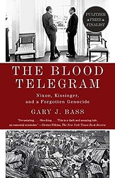 The Blood Telegram: Nixon, Kissinger, and a Forgotten Genocide par [Bass, Gary J.]