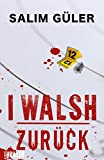I WALSH - Zurück: ( Peter Walsh-Thriller 1)
