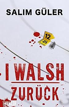 i walsh   zur ck thriller ebook salim g ler amazon de