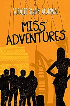 Miss Adventures: Four Men, Four Cities and One Big 40th Birthday Bash by [Agarwal, Surajit Frank]