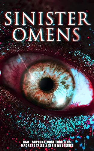 SINISTER OMENS: 560+ Supernatural Thrillers, Macabre Tales & Eerie Mysteries: The Call of Cthulhu, Frankenstein, Dracula, The Murders in the Rue Morgue, ... Island of Doctor Moreau... (English Edition)