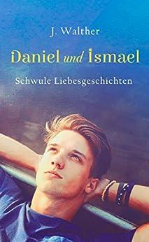 Daniel und Ismael: Schwule Liebesgeschichten von [Walther, J.]