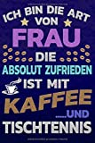 Ich bin die Art von Frau die absolut zufrieden ist mit Kaffee und Tischtennis: Softcover | Punktkariertes Papier | Bullet Journal | Notizheft | ... |Gepunktete Seiten | Dot Grid Notebook