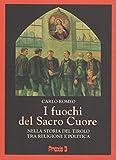 I sacri fuochi del Sacro Cuore: la devozione al Sacro Cuore di Gesù nella storia del Tirolo tra politica e religione.