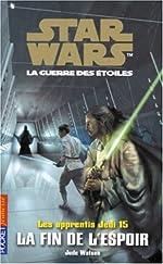 Star Wars - Les Apprentis Jedis, tome 15 : La Fin de l'espoir de Jude Watson