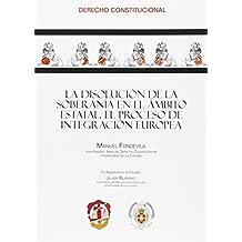 La disolución de la soberanía en el ámbito estatal: El proceso de integración europea (Derecho Constitucional)