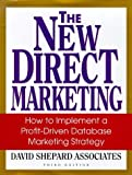 New Direct Marketing: How to Implement a Profit-Driven Database Marketing Strategy