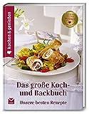Kochen & Genießen Das große Koch- und Backbuch: Unsere besten Rezepte