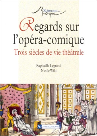 Regards sur l'opéra-comique : Trois siècles de vie théâtrale