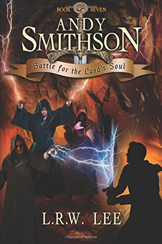 Battle for the Land's Soul: Teen & Young Adult Epic Fantasy: Volume 7 (Andy Smithson)