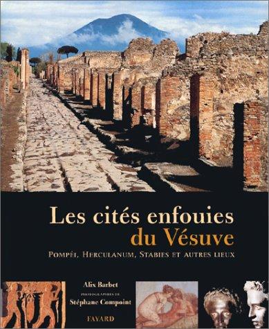LES CITES ENFOUIES DU VESUVE. Pompéi, Herculanum, Stabies et autres lieux par Stéphane Compoint, Alix Barbet