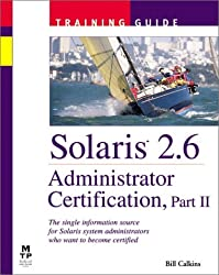 Solaris 2.6 Administrator Certification, w. CD-ROM (Solaris 2.6 Administrator Certification Training Guide)