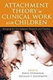 Attachment Theory in Clinical Work with Children: Bridging the Gap between Research and Practice