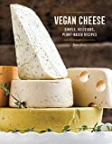 Vegan Cheese: Simple, Delicious, Plant-Based Recipes