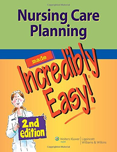 Nursing Care Planning Made Incredibly Easy! (Incredibly Easy! Series) (Incredibly Easy! Series (R))