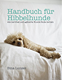 Handbuch für Hibbelhunde: wie nervöse und agitierte Hunde Ruhe lernen