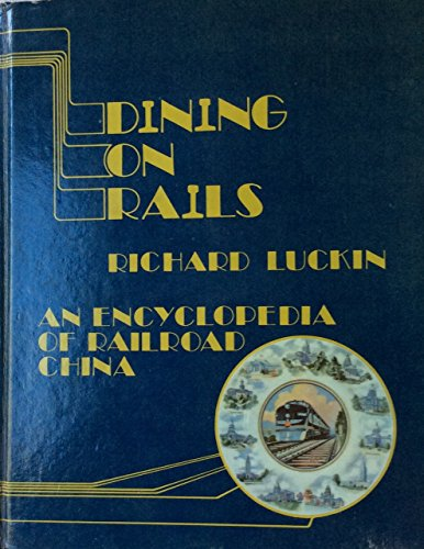Dining On Rails (An Encyclopedia of Railroad China)