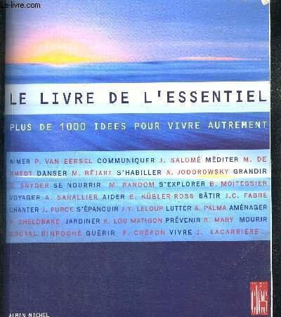 Le livre de l'essentiel : Plus de 1000 idées pour vivre autrement..