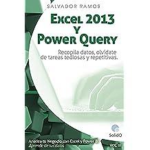 Excel 2013 y Power Query: Recopila datos, olvídate de tareas tediosas y repetitivas (Analiza tu Negocio con Excel y Power BI. Aprende de tus datos.)