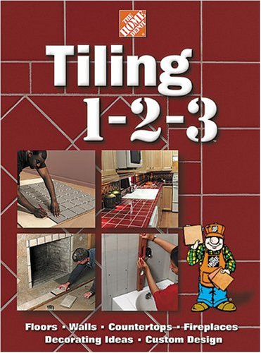 Tiling 1-2-3: Floors, Walls, Countertops, Fireplaces, Decorating Ideas, Custom Design (Home Depot ... 1-2-3)