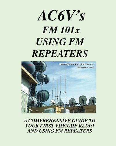 Fm 101X: Using FM Repeaters: Ac6V's Guide To Vhf/Uhf Fm Repeaters And Your First Vhf/Uhf Radio Vhf-uhf-repeater