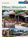 LEO Pfälzer Hüttenbuch: Der Wegweiser zu 99 Rasthäusern und Wanderheimen