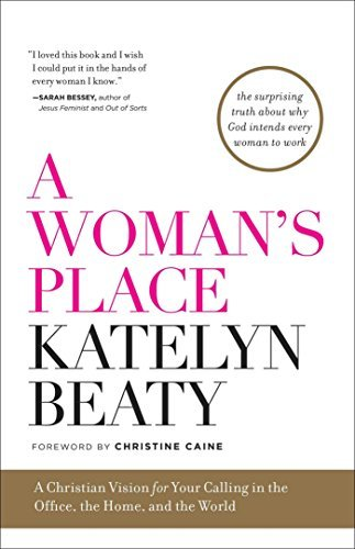 A Woman's Place: A Christian Vision for Your Calling in the Office, the Home, and the World by Katelyn Beaty (2016-07-19)