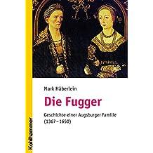 Die Fugger: Geschichte Einer Augsburger Familie (1367-1650)