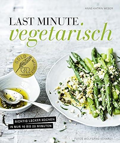 Last Minute Vegetarisch - Richtig lecker kochen in nur 10