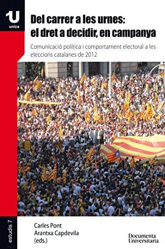 Del carrer a les urnes: el dret a decidir, en campanya (UNICA07) (Catalan Edition) por Arantxa Capdevila Carles Pont