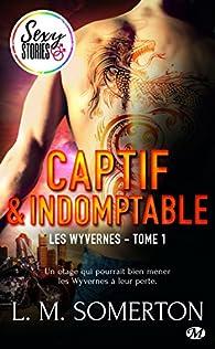 Les Wyvernes, tome 1 : Captif et indomptable par L.M. Somerton