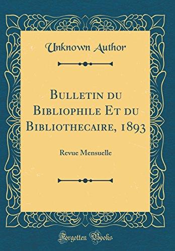 Bulletin du Bibliophile Et du Bibliothécaire, 1893: Revue Mensuelle (Classic Reprint)
