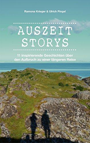 Auszeit Storys - 11 inspirierende Geschichten über den Aufbruch zu einer längeren Reise: (als Backpacker oder mit dem Wohnmobil durch Asien, Europa, Südamerika. Weltreise während des Sabbaticals) - Planung Kindern Mit