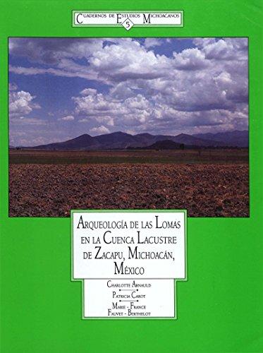Arqueología de las Lomas en la cuenca lacustre de Zacapu, Michoacán, México (Cuadernos de estudios michoacanos) por Charlotte Arnauld