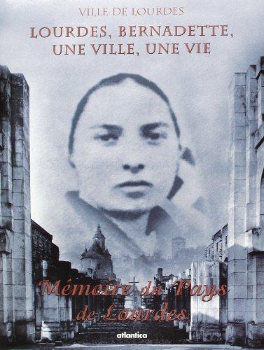 Lourdes, Bernadette, une ville, une vie