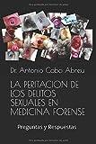 LA PERITACION DE LOS DELITOS SEXUALES EN MEDICINA FORENSE: Preguntas y Respuestas