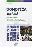 Domotica con KNX. Nuovi modi di abitare con un sistema domotico aperto, interoperabile e conforme...