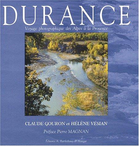 Durance. Voyage photographique des Alpes à la Provence par Claude Gouron