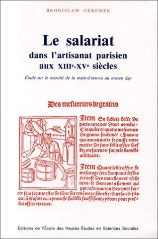 Le salariat dans l'artisanat parisien aux XIIIe et XVe siècles. Etude sur le marché de la main-d'oeuvre au Moyen-Âge par Bronislaw Geremek