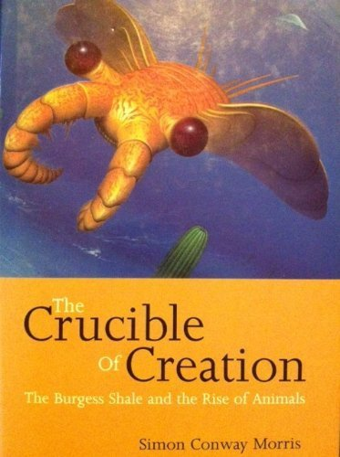The Crucible of Creation: The Burgess Shale and the Explosion of Life by Simon Conway Morris (1998-01-01)