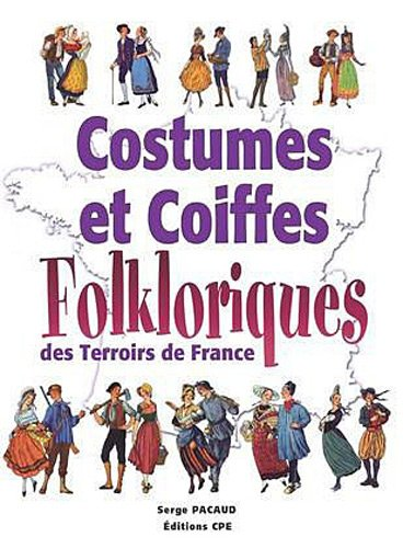 Costumes et coiffes folkloriques des Terroirs de France