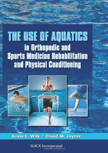 The Use of Aquatics in Orthopedics and Sports Medicine Rehabilitation and Physical Conditioning by Kevin E. Wilk PT DPT (2013-07-15)
