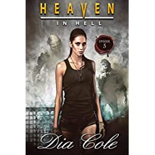 Heaven in Hell: Episode Five: A Post-Apocalyptic Paranormal Romance Series (The fifth episode in the Heaven in Hell Series) (English Edition)