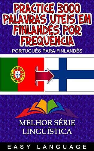 Practice 3000 Palavras Úteis em Finlandês por Frequência (Portuguese Edition)