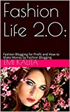 Fashion Life 2.0:: Fashion Blogging for Profit and How to Make Money by Fashion Blogging (English Edition)