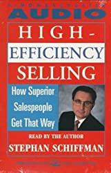 High Effeciency Selling: How Superior Salespeople Get That Way by Stephan Schiffman (1997-05-01)